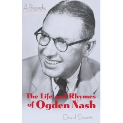 The Life and Rhymes of Ogden Nash, A Biography by David Stuart, 9781589799592.