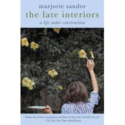 The Late Interiors, A Life Under Construction by Marjorie Sandor, 9781611450057.