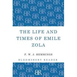 The Life and Times of Emile Zola by F. W. J. Hemmings, 9781448205202.