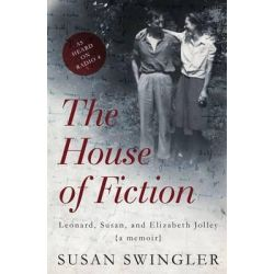 The House of Fiction, Leonard, Susan and Elizabeth Jolley by Susan Swingler, 9781922247292.