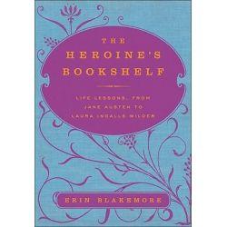 The Heroine's Bookshelf, Life Lessons, from Jane Austen to Laura Ingalls Wilder by Erin Blakemore, 9780061958762.