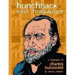 The Hunchback of East Hollywood, A Biography of Charles Bukowski by Aubrey Malone, 9781900486286.