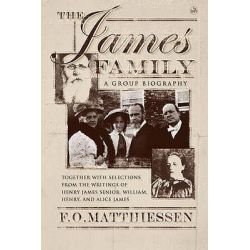 The James Family, A Group Biography, Including Selections from the Writing of Henry James, Senior; William, Henry and Alice James by F.O. Matthiessen, 9780715638385.