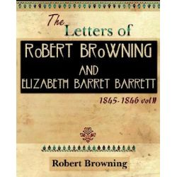 The Letters of Robert Browning and Elizabeth Barret Barrett 1845-1846 Vol II (1899) by Robert Browning, 9781594621932.