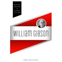 William Gibson by Gary Westfahl, 9780252079375.