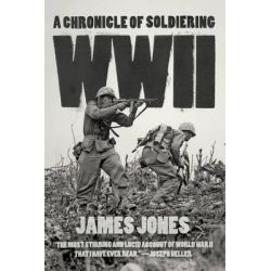 WWII, A Chronicle of Soldiering by James Jones, 9780226180939.