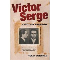Victor Serge, A Biography by Susan Weissman, 9781844678877.