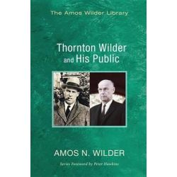 Thornton Wilder and His Public by Amos N Wilder, 9781625643896.
