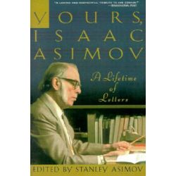 Yours, Isaac Asimov, A Lifetime of Letters by Isaac Asimov, 9780385476249.
