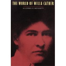 The World of Willa Cather by Mildred R. Bennett, 9780803250130.