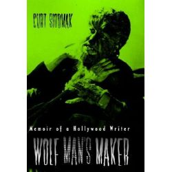 Wolf Man's Maker, Memoir of a Hollywood Writer by Curt Siodmak, 9780810838703.