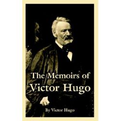The Memoirs of Victor Hugo by Victor Hugo, 9781410223531.