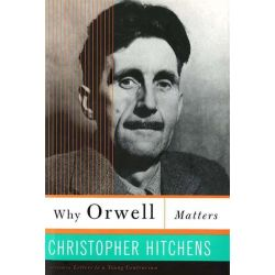 Why Orwell Matters by Christopher Hitchens, 9780465030507.