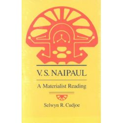 V.S.Naipaul, A Materialist Reading by Selwyn R. Cudjoe, 9780870236204.