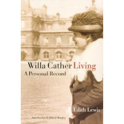 Willa Cather Living, A Personal Record by Edith Lewis, 9780803279964.