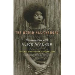The World Has Changed, Conversations with Alice Walker by Alice Walker, 9781595587053.