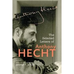 The Selected Letters of Anthony Hecht by Anthony Hecht, 9781421407302.