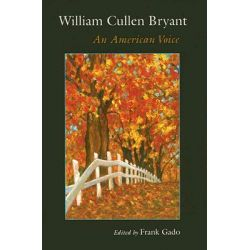 William Cullen Bryant, An American Voice by William Cullen Bryant, 9781584656197.