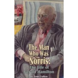 The Man Who Was Norris, The Life of Gerald Hamilton by Tom Cullen, 9781909232433.