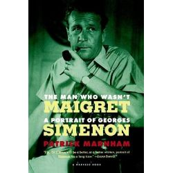 The Man Who Wasn't Maigret, A Portrait of Georges Simenon by Patrick Marnham, 9780156000598.