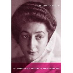 The Postcolonial Careers of Santha Rama Rau by Antoinette Burton, 9780822340713.