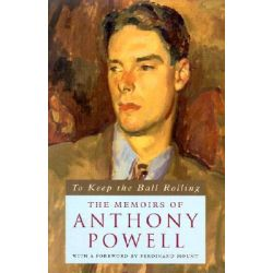 To Keep the Ball Rolling, The Memoirs of Anthony Powell by Anthony Powell, 9780226677217.