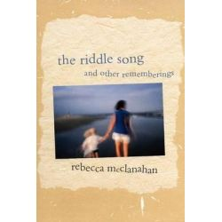 The Riddle Song and Other Rememberings by Rebecca McClanahan, 9780820345932.