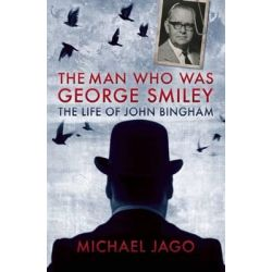 The Man Who Was George Smiley, The Life of John Bingham by Michael Jago, 9781849545136.