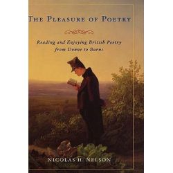 The Pleasure of Poetry, Reading and Enjoying English Poetry from Donne to Burns by Nicolas H. Nelson, 9780275991371.