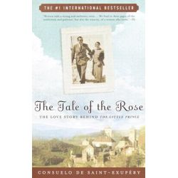 The Tale of the Rose, The Passion That Inspired the Little Prince by De Saint-Exupery Consuelo, 9780812967173.