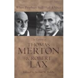 When Prophecy Still Had a Voice, The Letters of Thomas Merton and Robert Lax by Thomas Merton, 9780813121680.