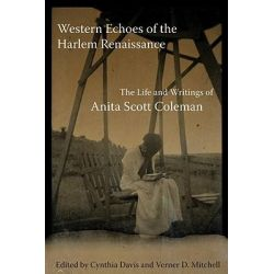 Western Echoes of the Harlem Renaissance, The Life and Writings of Anita Scott Coleman by Professor Cynthia Davis, 9780806139753.