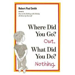 Where Did You Go? Out. What Did You Do? Nothing. by Robert Paul Smith, 9780393339413.