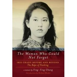 The Woman Who Could Not Forget, Iris Chang Before and Beyond the Rape of Nanking by Ying-Ying Chang, 9781605983578.