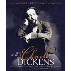 The World of Charles Dickens, The Life, Times and Works of the Great Victorian Novelist by Martin Fido, 9781847329431.