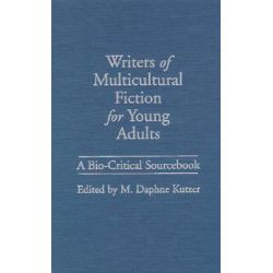Writers of Multicultural Fiction for Young Adults : A Bio-Critical Sourcebook, A Bio-Critical Sourcebook by M. Daphne Kutzer, 9780313293313.