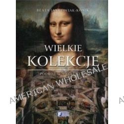 Wielkie kolekcje podróż w świat sztuki - Beata Jankowiak-Konik