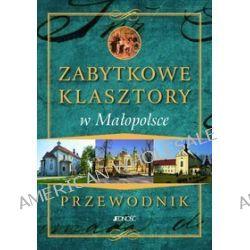 Zabytkowe klasztory w Małopolsce. Przewodnik - Marcin Pielesz