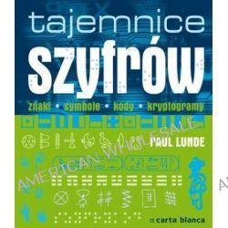 Tajemnice szyfrów. Znaki, symbole, kody, kryptogramy - Paul Lunde