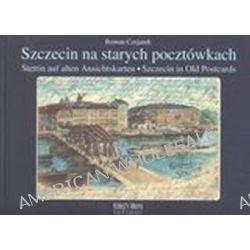Szczecin na starych pocztówkach. Stettin auf alten Anschitskarten. Szczecin in Old Postcards - Roman Czejarek