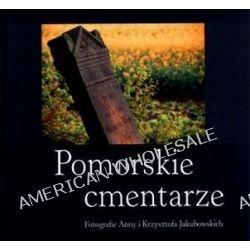 Pomorskie cmentarze - Anna Jakubowska, Krzysztof Jakubowski