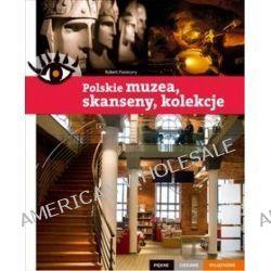 Polskie muzea, skanseny, kolekcje - Piękne ciekawe wyjątkowe