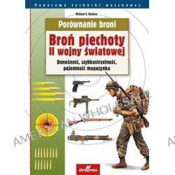 Porównanie broni. Broń piechoty II wojny światowej - Michael E. Haskew