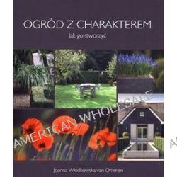 Ogród z charakterem. Jak go stworzyć - Joanna Włodkowska van Ommen