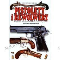 Pistolety i Rewolwery. Ilustrowana encyklopedia - Frederick M. C. Myatt