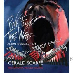 Pink Floyd The Wall. Album-Spektakl-Film - Gerald Scarfe, Roger Waters