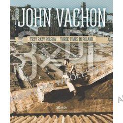 John Vachon Trzy razy Polska