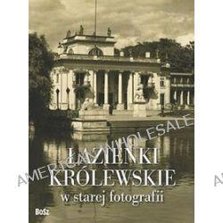 Łazienki królewskie w starej fotografii - Piotr Jamski