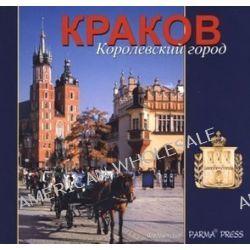 Kraków. Królewskie miasto. Wersja rosyjska - Elżbieta Michalska