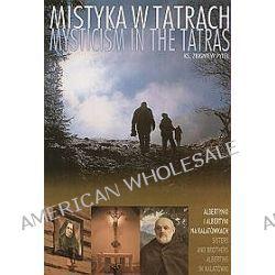 Mistyka w Tatrach Mysticism in the Tatras t.2 Albertynki i Albertyni na Kalatówkach - Zbigniew Pytel